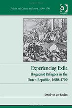 Experiencing Exile: Huguenot Refugees in the Dutch Republic